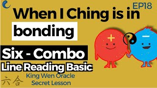 How to read a BONDING in I Ching | Six Combination | EP18 King Wen Lesson | Wen Wang Gua
