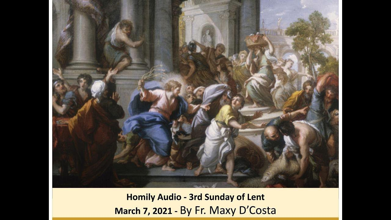March 07, 2021 - (Homily Audio) - 3rd Sunday of Lent - Fr. Maxy D'Costa