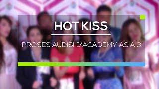 Video Proses Audisi D'Academy Asia 3 - Hot Kiss download MP3, 3GP, MP4, WEBM, AVI, FLV Oktober 2017