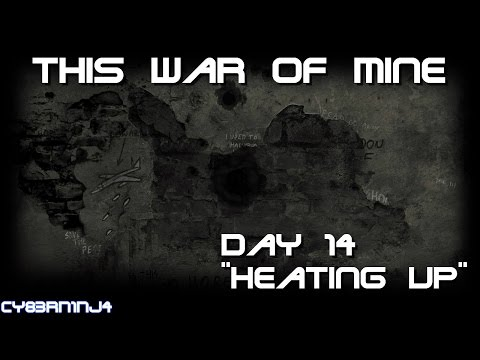 """This War Of Mine: Day 14 """"Heating Up"""" 