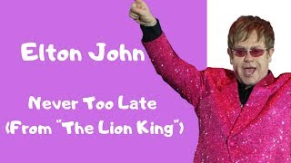 "Elton John - Never Too Late (From ""The Lion King""/Lyric Video)"