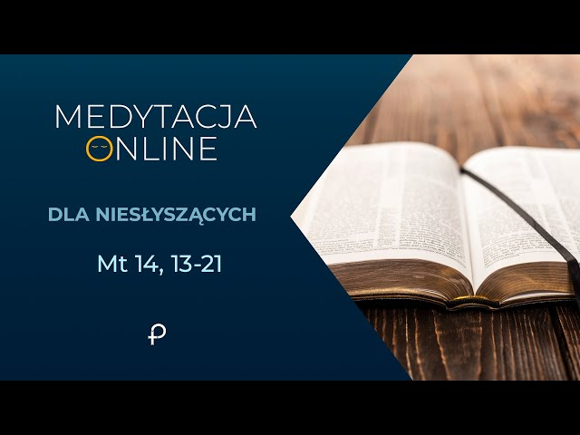 Medytacja Pisma Świętego onLine [#Mt 14, 13-21] 02.08.2020 - dla niesłyszących (j. migowy)