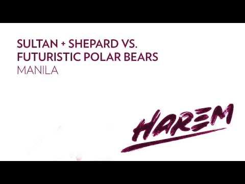 Sultan + Shepard vs. Futuristic Polar Bears - Manila (Original Mix)