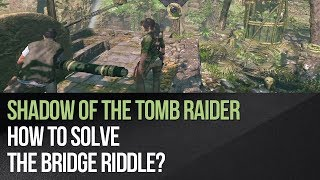 Shadow of the Tomb Raider - How to solve the bridge riddle?