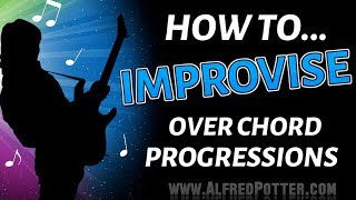 How to Improvise Over Chord Progressions