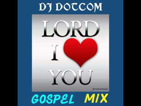 DJ DOTCOM PRESENTS LORD I LOVE YOU GOSPEL MIX JANUARY   2016