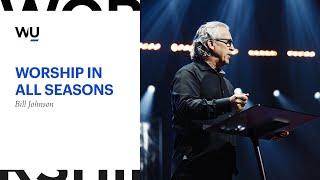Worship In All Seasons - Bill Johnson From Bethel Church | WorshipU.com