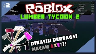 GIVEN the WIDE VARIETY of AXE!!! : Roblox Lumber Tycoon 2 Indonesia | EP. 2