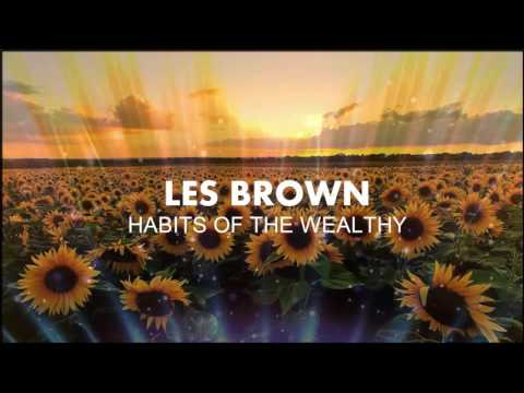 Les Brown The Habits Of The Wealthy And How To Use Them In Your Own Life
