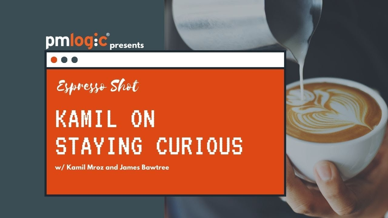 Staying Curious in Project Management w/ Kamil Mroz