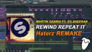 Martin Garrix Ft. Ed Sheeran - Rewind Repeat It (Original Mix) (FL Studio Remake + FLP)