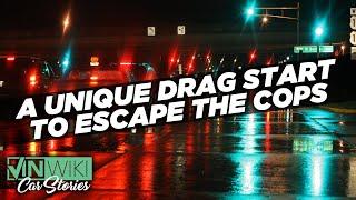 A unique drag start to escape the cops