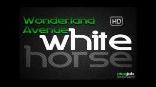 Wonderland Avenue-White Horse (Orjinal Mix)