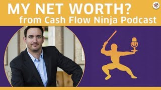 REVEAL MY NET WORTH! (On Cash Flow Ninja Podcast)