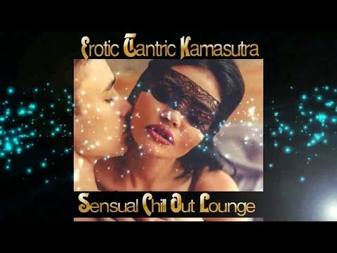 Erotic Tantric Kamasutra Sensual Chill Out Lounge for Love Making (Sexy Continuous Mix)▶Chill2Chill