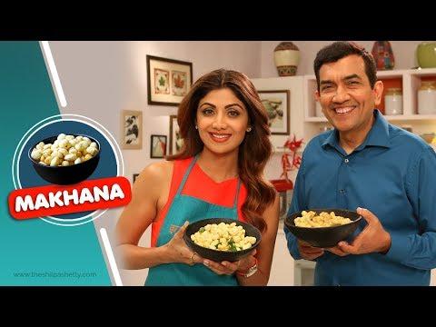 Makhana Mazaa | Shilpa Shetty Kundra | Sanjeev Kapoor | Healthy Recipes | The Art Of Loving Food