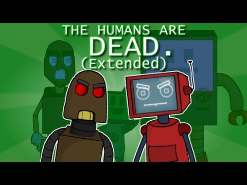 The humans are dead. (Extended)