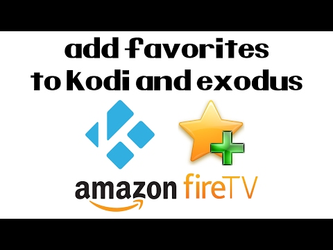 How To Add Favorites to Kodi and Exodus on The Amazon Fire TV Stick | Fast and Easy (2017)