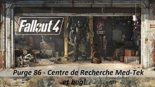 Fallout 4 - Purge 86 - Centre de Recherche Med Tek et bug