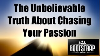 The Unbelievable Truth About Chasing Your Passion