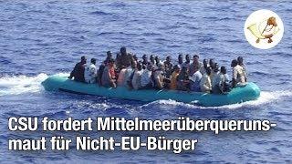 CSU fordert Mittelmeerüberquerungsmaut für Nicht-EU-Bürger