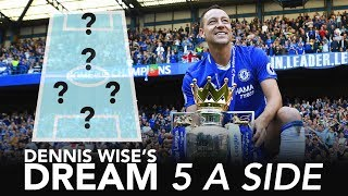 """""""John Terry is the greatest leader!""""   Dream 5-A-Side   Dennis Wise"""