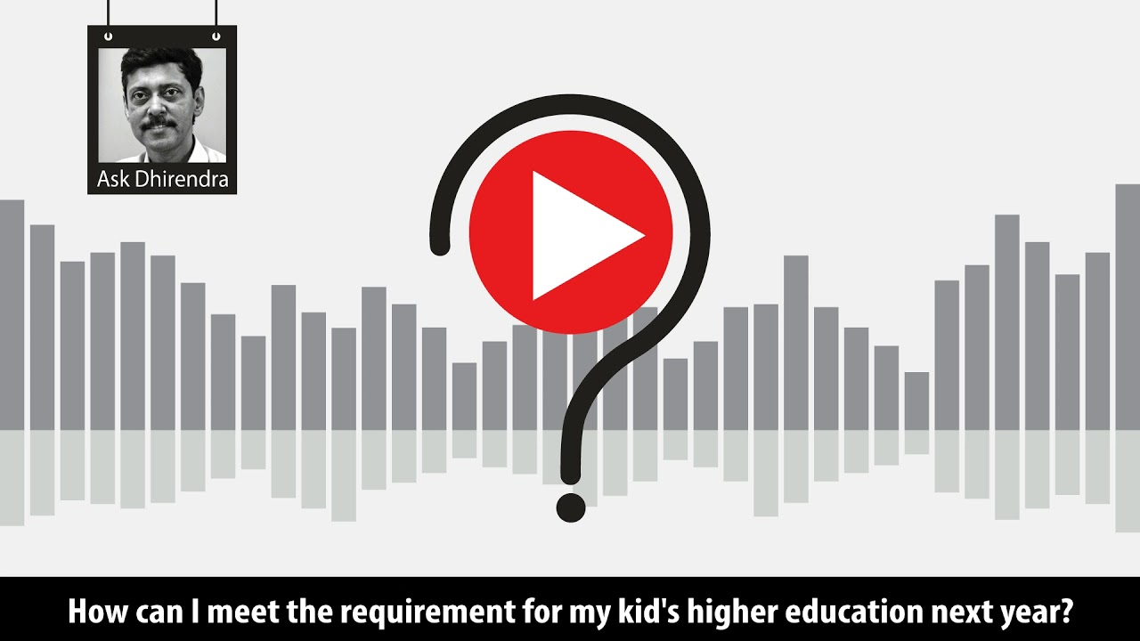 How can I meet the requirement for my kid's higher education next year?