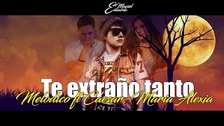 Melodico - Te extraño tanto Ft Caésar, Maria Alexia (Remix)(Lyric Video)