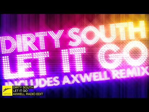 Dirty South ft Rudy  Let It Go Axwell Radio Edit