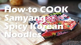 HOW-TO COOK Samyang Korean SPICY Noodle (the RIGHT way)