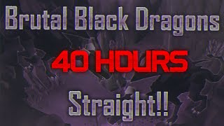 killing brutal black dragons for 40 hours straight