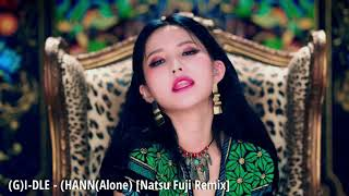 (G)I-DLE (()) - Hann (Alone) (()) [Natsu Fuji Remix]