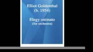 Elliot Goldenthal (b. 1954) : Elegy ostinato (1999)