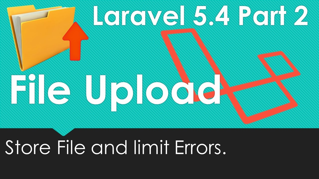 Laravel 5.4 File upload - Store File and Limit Errors #2/9