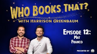 Who Books That? with Harrison Greenbaum, Ep. 12: MAT FRANCO (Presented by the IBM)