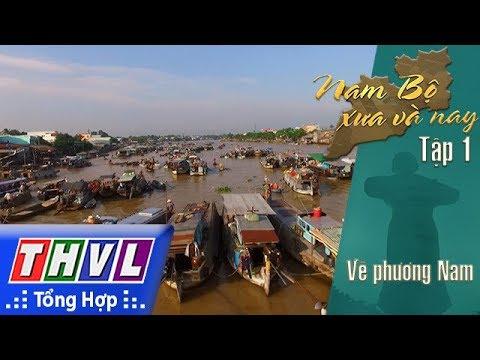 THVL | Phim tài liệu: Nam Bộ xưa và nay – Tập 1: Về phương Nam