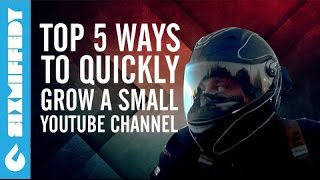 Top 5 Ways To Quickly Grow A Small YouTube Channel