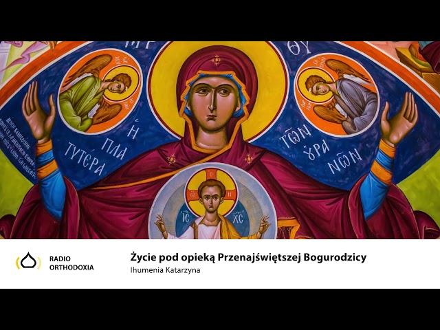 Życie pod opieką Przenajświętszej Bogurodzicy - ihumenia Katarzyna