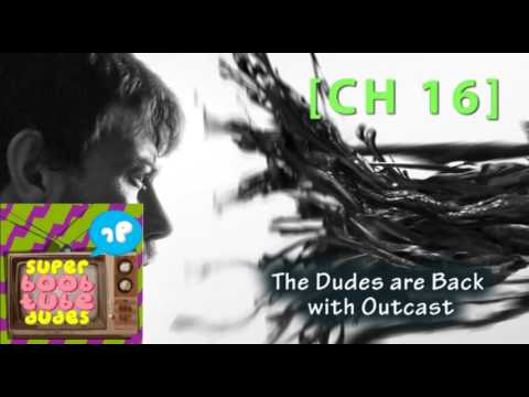The Dudes are Back with Outcast - Super Boob Tube Dudes [CH 16]