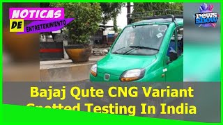 Bajaj Qute CNG Variant Spotted Testing In India - Car News