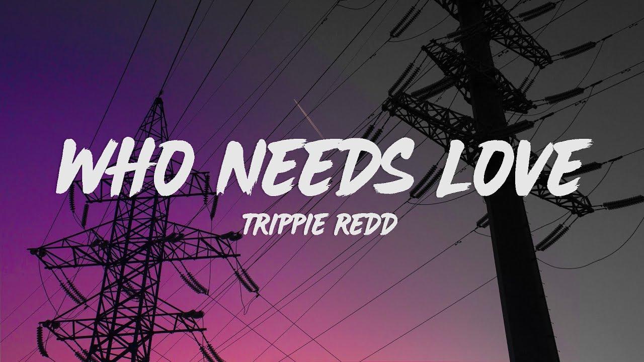 Download Trippie Redd - Who Needs Love (Lyrics)