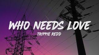 Trippie Redd - Who Needs Love (Lyrics)