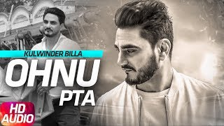 Ohnu Pata | Audio Song | Kulwinder Billa | Latest Punjabi Song 2018 | Speed Records