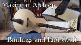 Making an Archtop Guitar: Part 6 - Bindings and End Graft