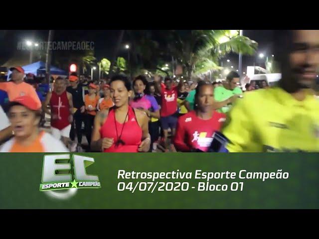 Retrospectiva Esporte Campeão 04/07/2020 - Bloco 01