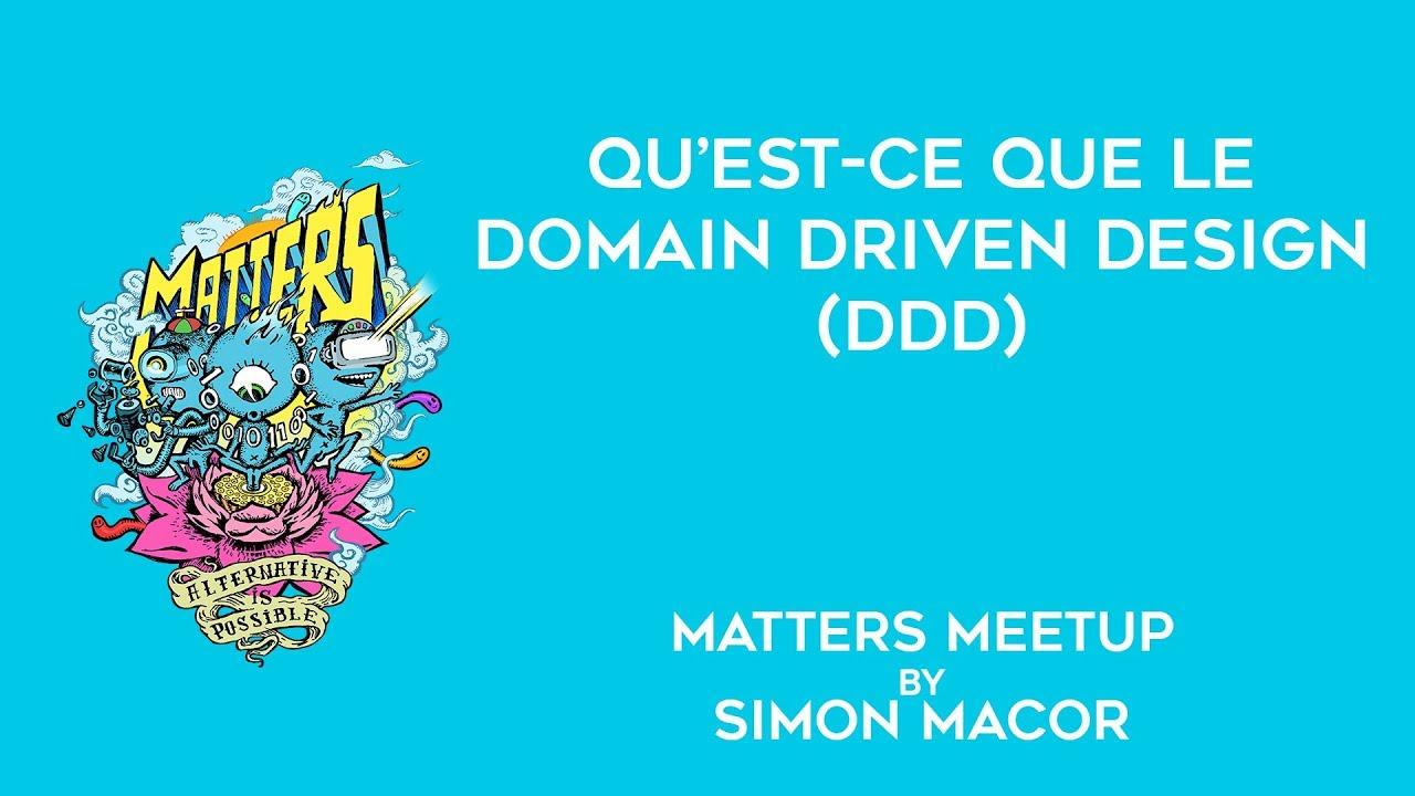 Download Qu'est ce que le Domain Driven Design (DDD) | Matters Meetup | Simon Macor
