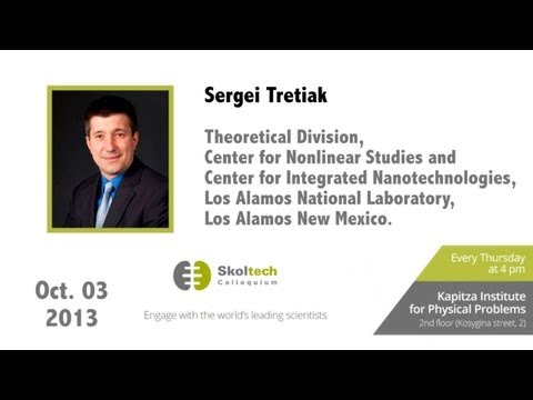 Skoltech Colloquium: Dynamics of Excitons and Phonons at the Nanoscale with Dr Tretiak, 03.10.2013