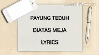 "lirik lagu ""PAYUNG TEDUH"" ~DIATAS MEJA~"