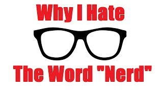 "Why I Hate the Word ""Nerd"""