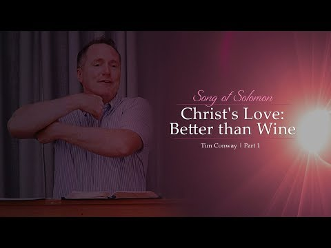 Christ's Love: Better than Wine (Song of Solomon Part 1) - Tim Conway